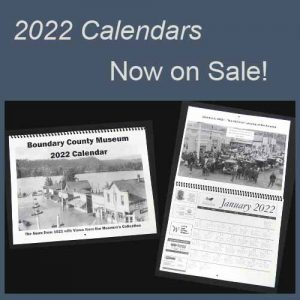 Boundary County History Calendars. Each day has a tidbit from that day 100 years ago! The same new low price as last year, only $5.00 per calendar.